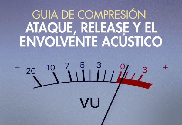 Guia de compresión: Ataque y Release