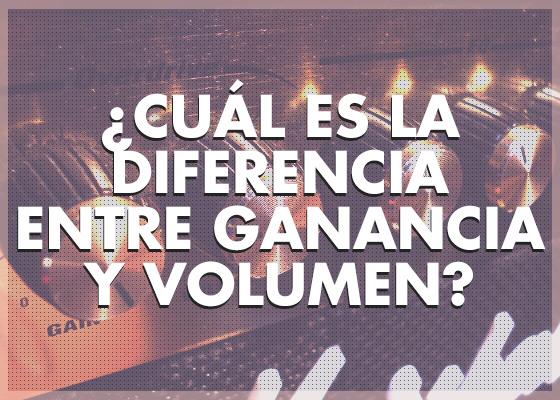 ¿Cuál es la diferencia entre ganancia y volumen?