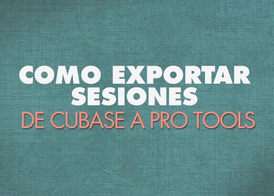 Como exportar una sesión de Cubase a Pro Tools