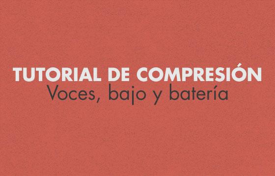 Tutorial de compresión: Voces, bajo y batería