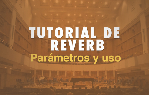 Tutorial de Reverb : Baterías, Voces, guitarras