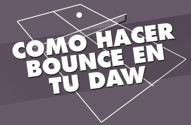 Como hacer Bounce en tu D.A.W