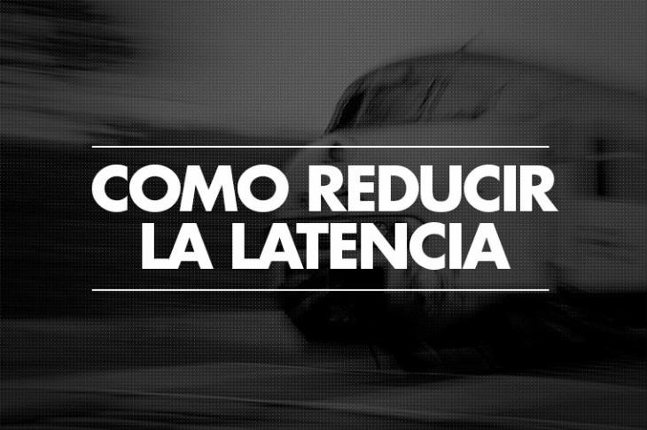 Como reducir la latencia