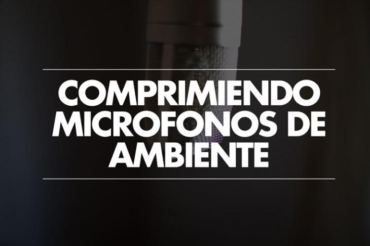 Comprimiendo los micrófonos de ambiente