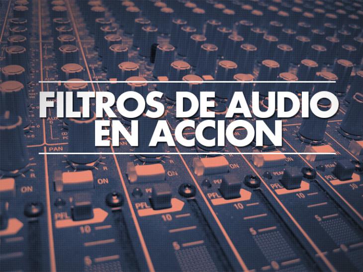 Filtros de audio en acción, abriendo tus mezclas un paso a la vez