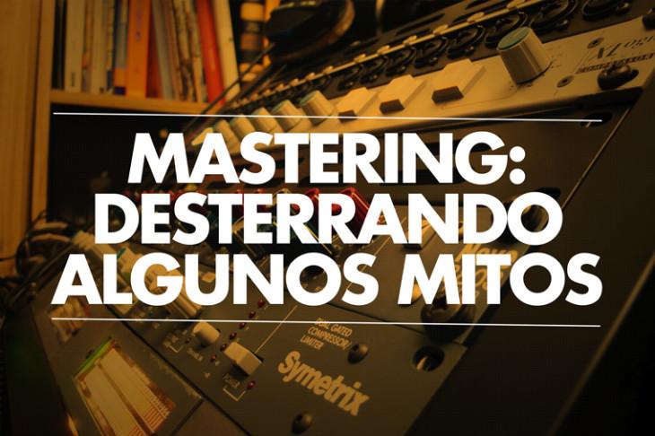 El mastering: desterrando algunos mitos