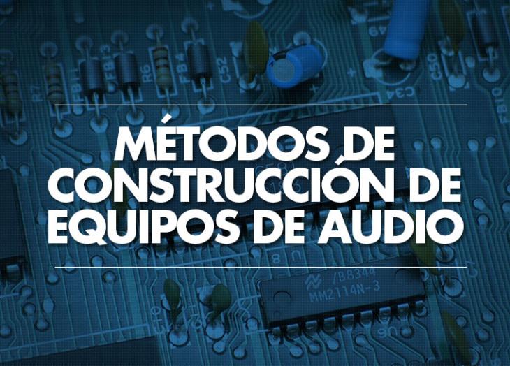 Métodos de construcción de equipos de audio