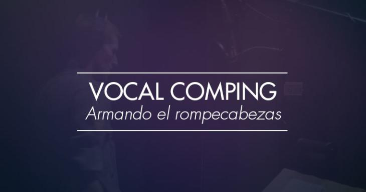 Vocal Comping: Armando el rompecabezas de las tomas vocales