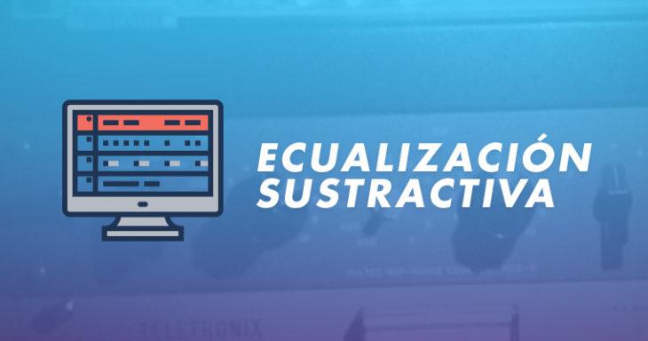 Ecualización sustractiva: cómo ecualizar correctamente