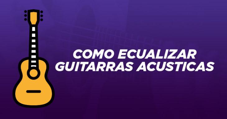 Como ecualizar guitarras acústicas